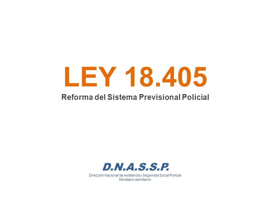 LEY 18. 405 Reforma del Sistema Previsional Policial D. N. A. S. S. P