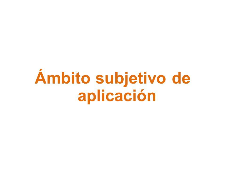 Ámbito subjetivo de aplicación