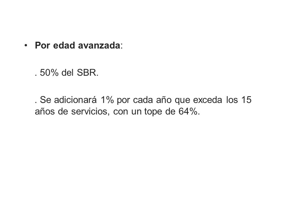Por edad avanzada: . 50% del SBR. .