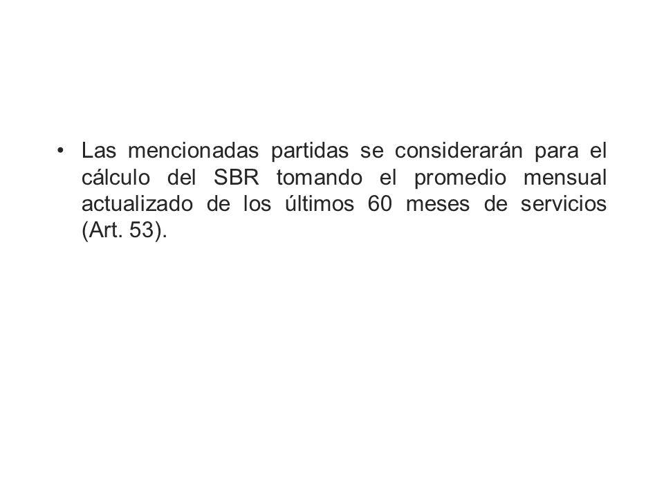 Las mencionadas partidas se considerarán para el cálculo del SBR tomando el promedio mensual actualizado de los últimos 60 meses de servicios (Art.