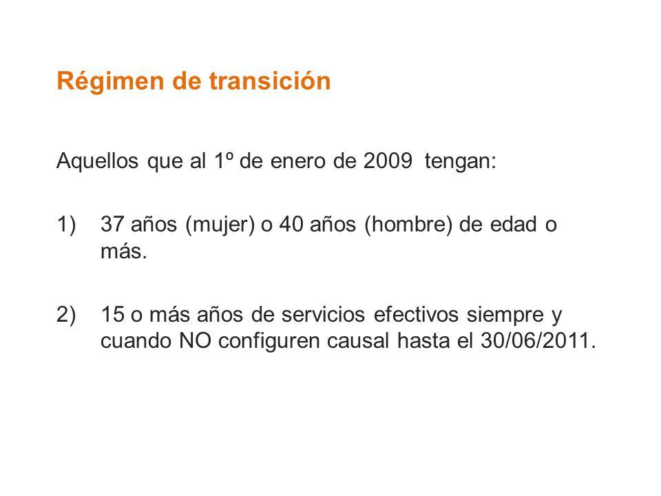 Régimen de transición Aquellos que al 1º de enero de 2009 tengan: