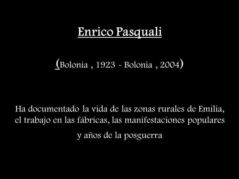 Enrico Pasquali (Bolonia , 1923 - Bolonia , 2004) Ha documentado la vida de las zonas rurales de Emilia, el trabajo en las fábricas, las manifestaciones populares y años de la posguerra