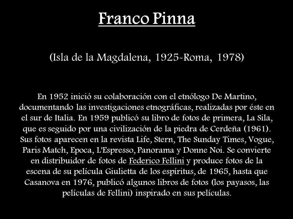 Franco Pinna (Isla de la Magdalena, 1925-Roma, 1978) En 1952 inició su colaboración con el etnólogo De Martino, documentando las investigaciones etnográficas, realizadas por éste en el sur de Italia.