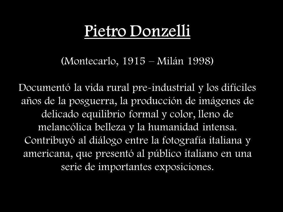 Pietro Donzelli (Montecarlo, 1915 – Milán 1998) Documentó la vida rural pre-industrial y los difíciles años de la posguerra, la producción de imágenes de delicado equilibrio formal y color, lleno de melancólica belleza y la humanidad intensa.