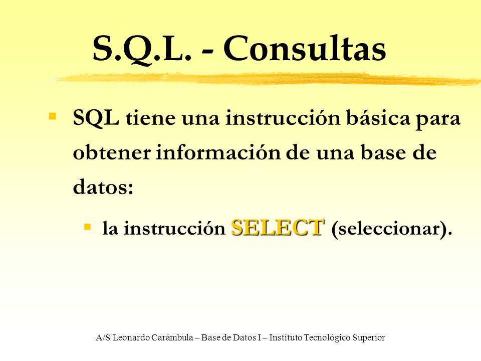 S.Q.L. - Consultas SQL tiene una instrucción básica para obtener información de una base de datos: la instrucción SELECT (seleccionar).