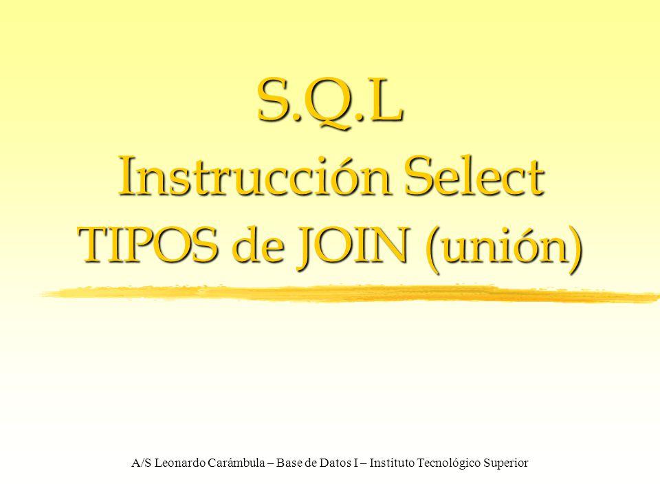 S.Q.L Instrucción Select TIPOS de JOIN (unión)