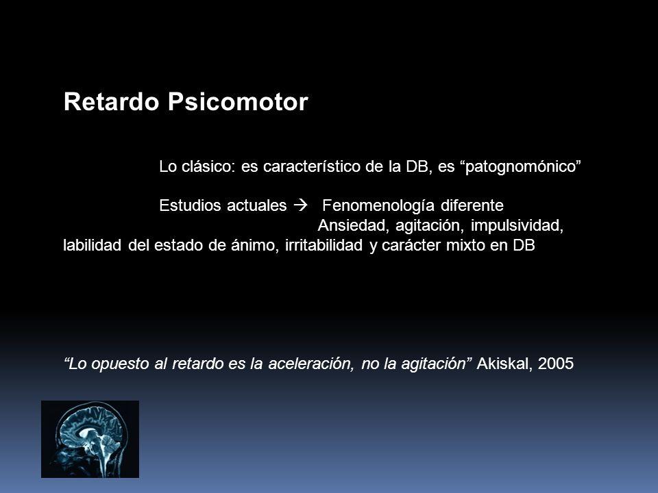 Retardo Psicomotor Lo clásico: es característico de la DB, es patognomónico Estudios actuales  Fenomenología diferente.