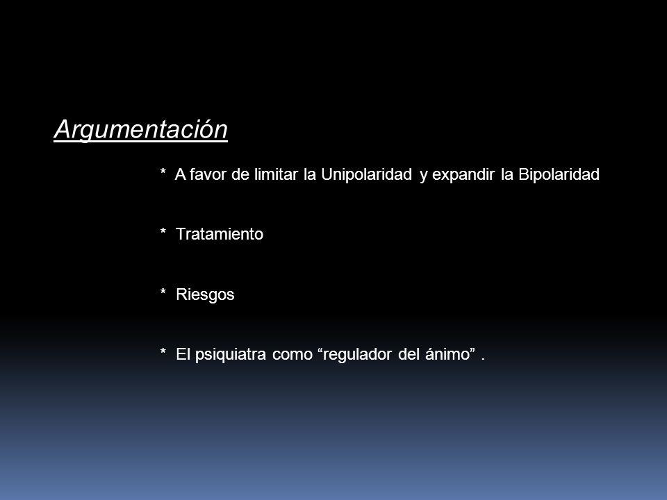 Argumentación * A favor de limitar la Unipolaridad y expandir la Bipolaridad. * Tratamiento. * Riesgos.