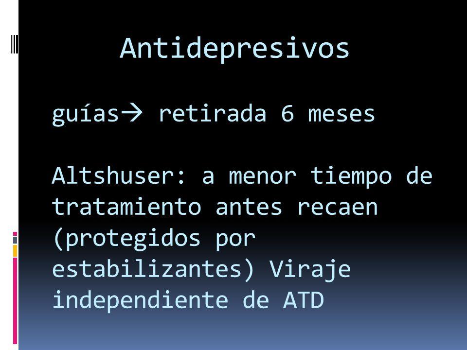 Antidepresivos guías retirada 6 meses Altshuser: a menor tiempo de tratamiento antes recaen (protegidos por estabilizantes) Viraje independiente de ATD
