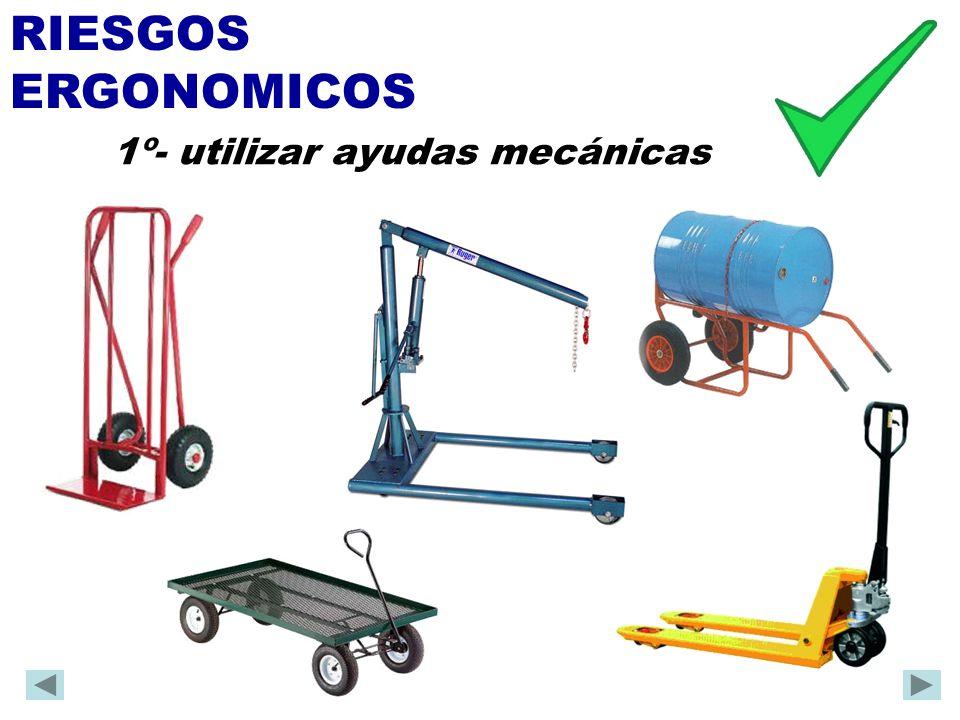 RIESGOS ERGONOMICOS 1º- utilizar ayudas mecánicas