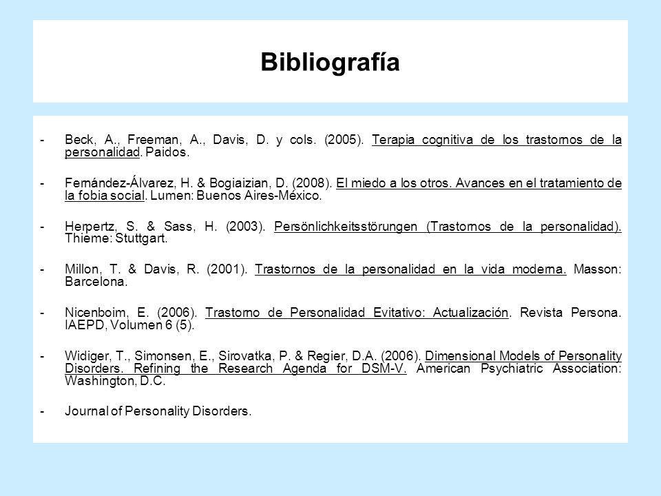 Bibliografía Beck, A., Freeman, A., Davis, D. y cols. (2005). Terapia cognitiva de los trastornos de la personalidad. Paidos.