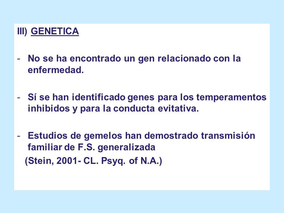 III) GENETICA No se ha encontrado un gen relacionado con la enfermedad.