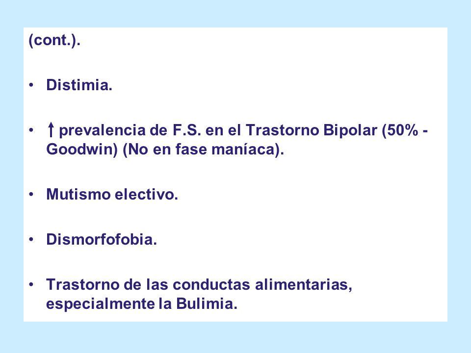 (cont.). Distimia. prevalencia de F.S. en el Trastorno Bipolar (50% - Goodwin) (No en fase maníaca).