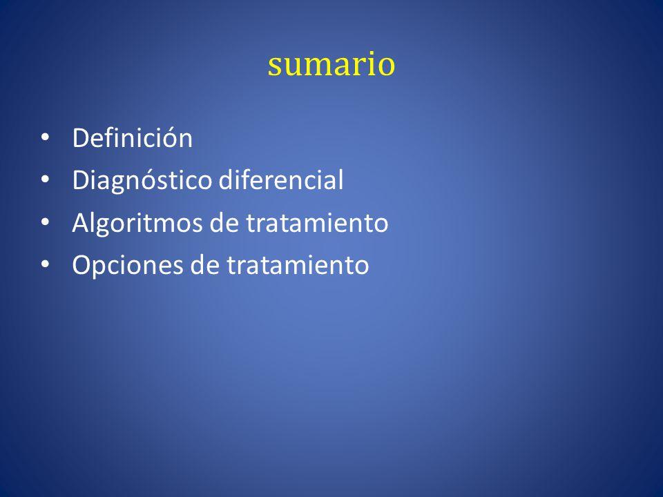sumario Definición Diagnóstico diferencial Algoritmos de tratamiento