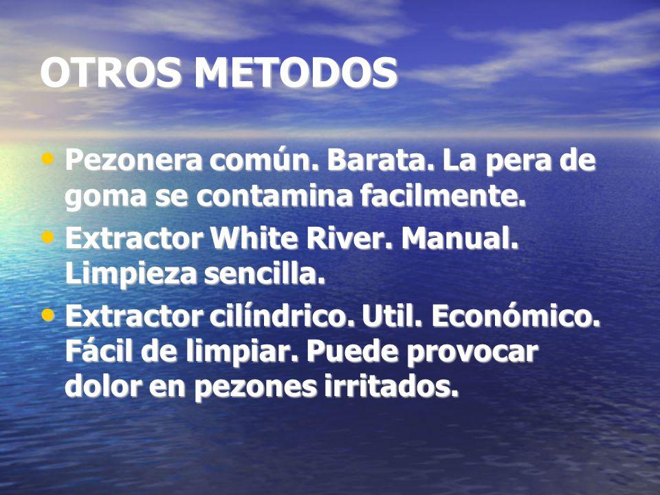 OTROS METODOS Pezonera común. Barata. La pera de goma se contamina facilmente. Extractor White River. Manual. Limpieza sencilla.