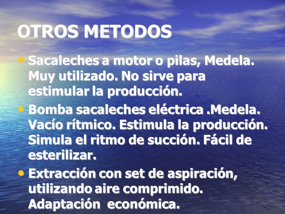 OTROS METODOS Sacaleches a motor o pilas, Medela. Muy utilizado. No sirve para estimular la producción.