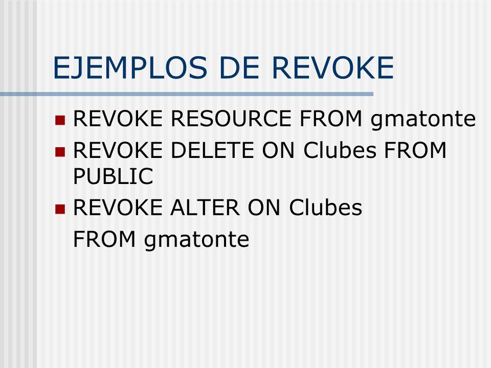 EJEMPLOS DE REVOKE REVOKE RESOURCE FROM gmatonte