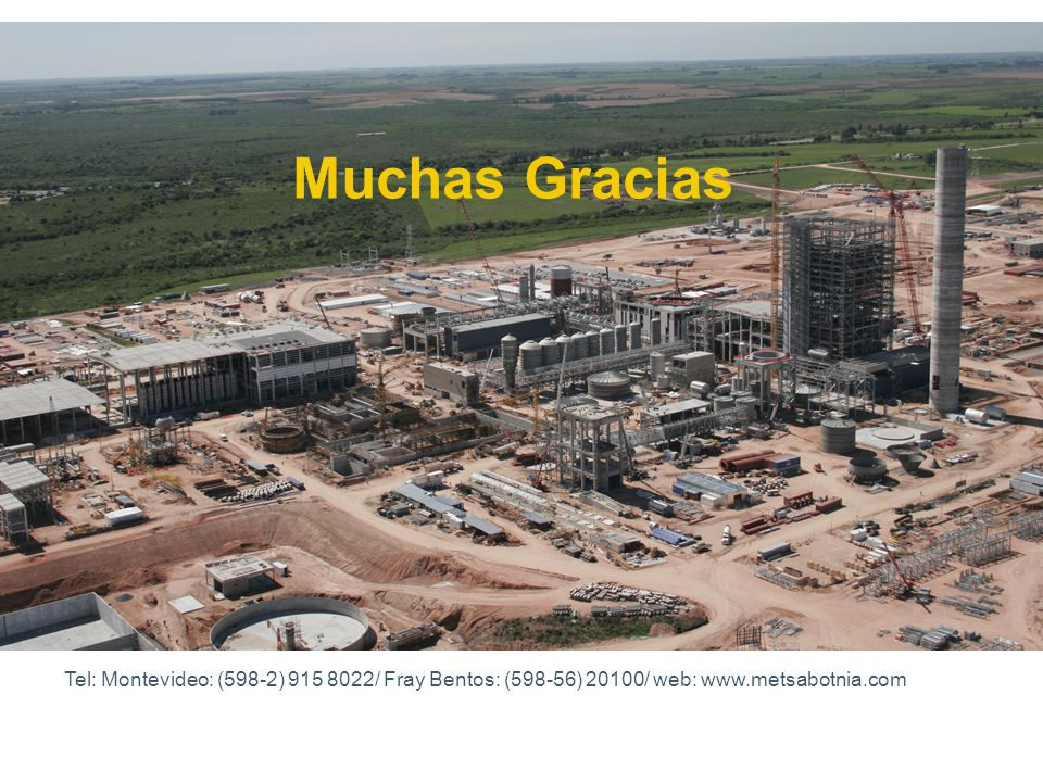 Muchas Gracias Tel: Montevideo: (598-2) 915 8022/ Fray Bentos: (598-56) 20100/ web: www.metsabotnia.com.