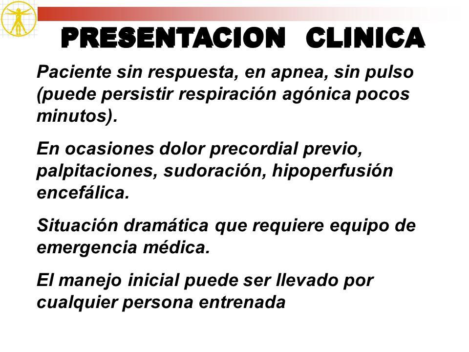 PRESENTACION CLINICA Paciente sin respuesta, en apnea, sin pulso (puede persistir respiración agónica pocos minutos).