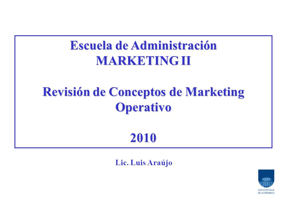 Escuela de Administración Revisión de Conceptos de Marketing Operativo