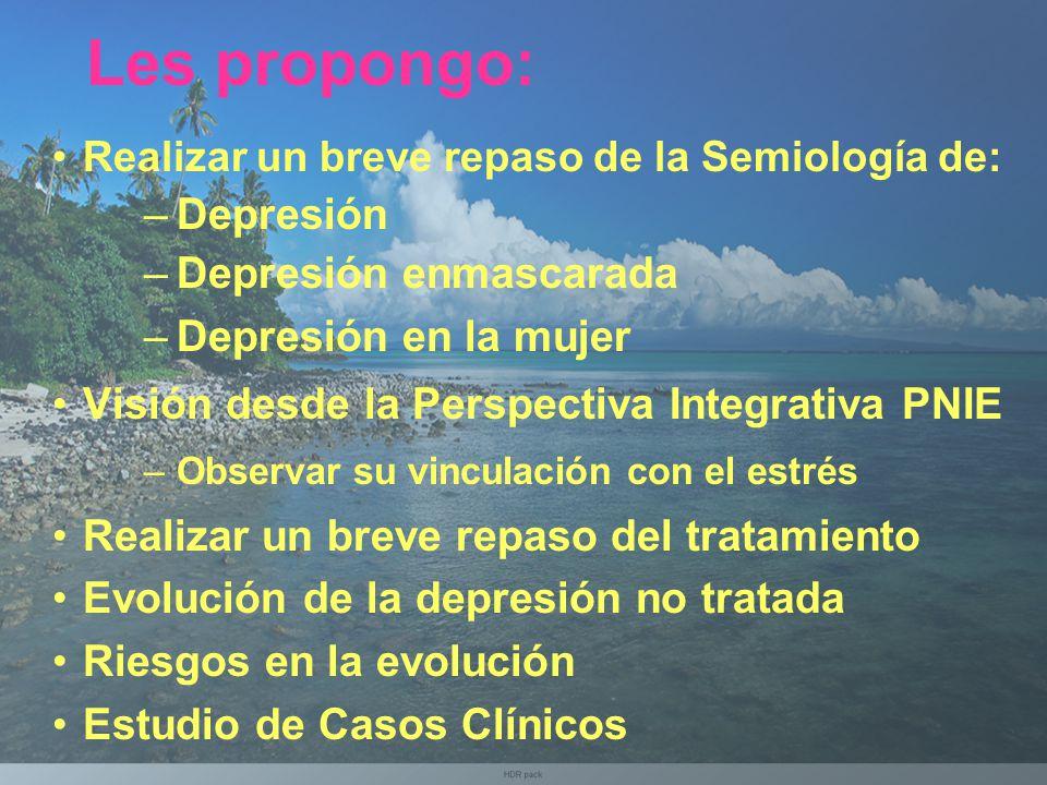 Les propongo: Depresión Depresión enmascarada Depresión en la mujer