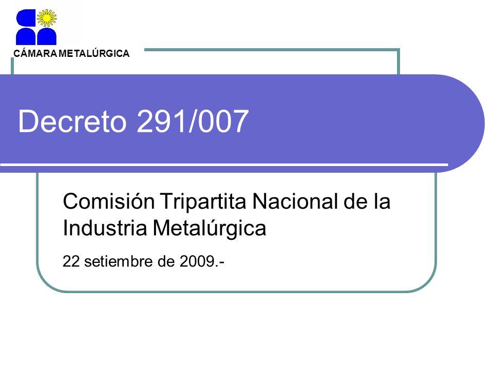 CÁMARA METALÚRGICA Decreto 291/007. Comisión Tripartita Nacional de la Industria Metalúrgica.