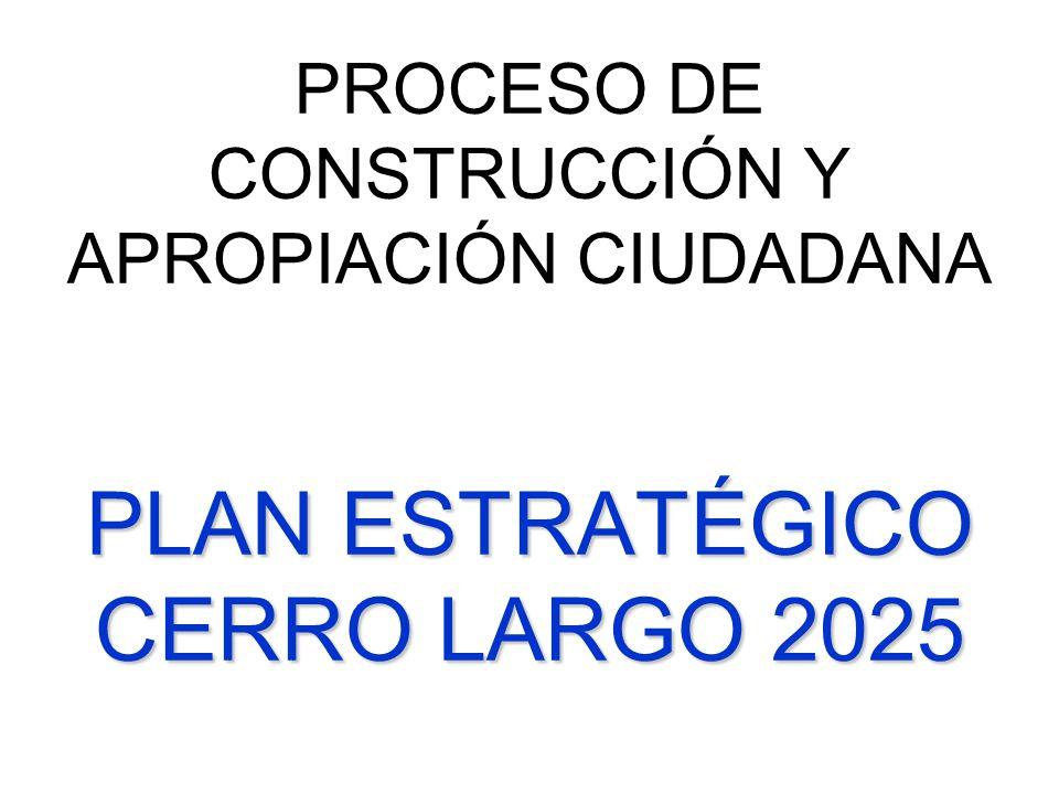 PROCESO DE CONSTRUCCIÓN Y APROPIACIÓN CIUDADANA PLAN ESTRATÉGICO CERRO LARGO 2025