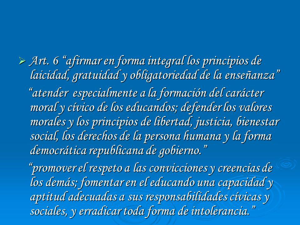 Art. 6 afirmar en forma integral los principios de laicidad, gratuidad y obligatoriedad de la enseñanza