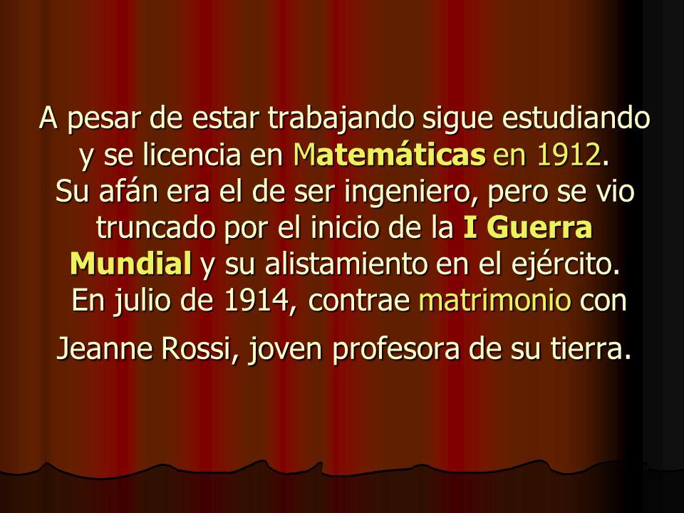 A pesar de estar trabajando sigue estudiando y se licencia en Matemáticas en 1912.