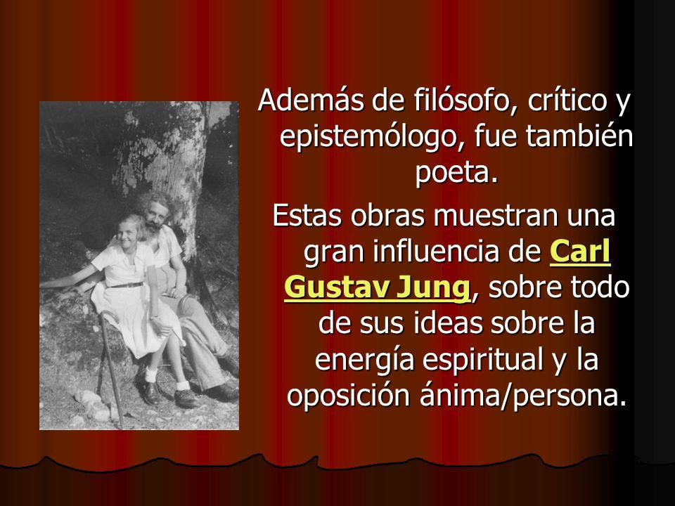 Además de filósofo, crítico y epistemólogo, fue también poeta.