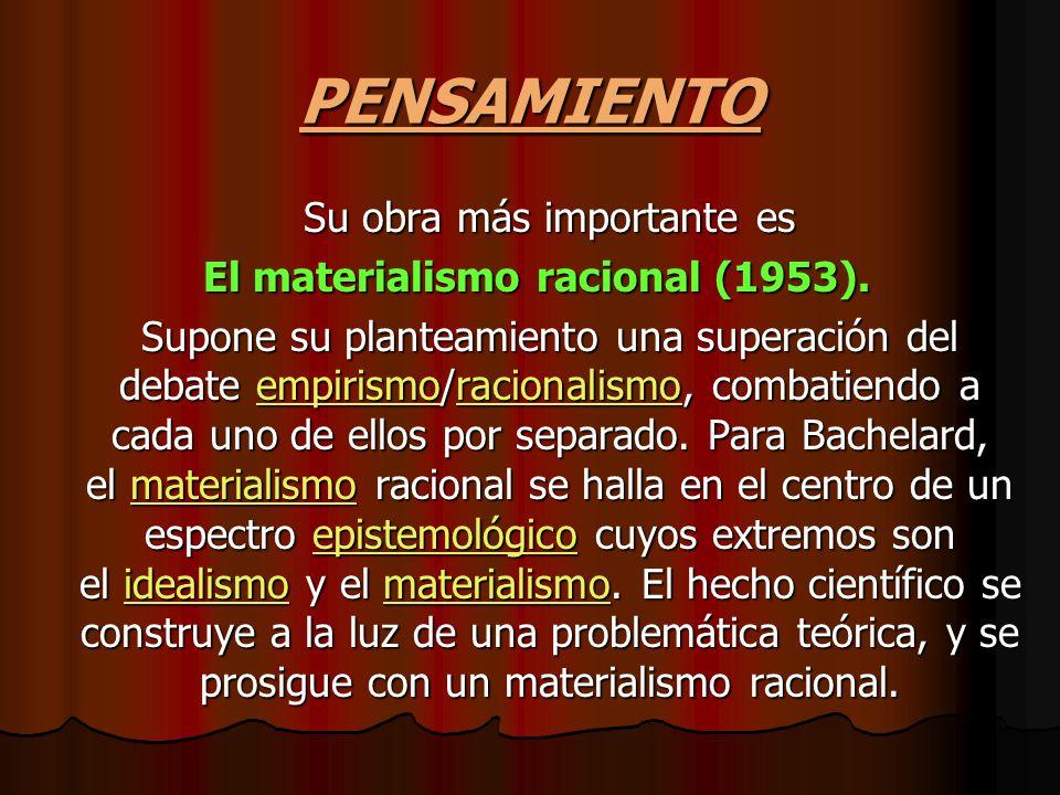 PENSAMIENTO Su obra más importante es El materialismo racional (1953).