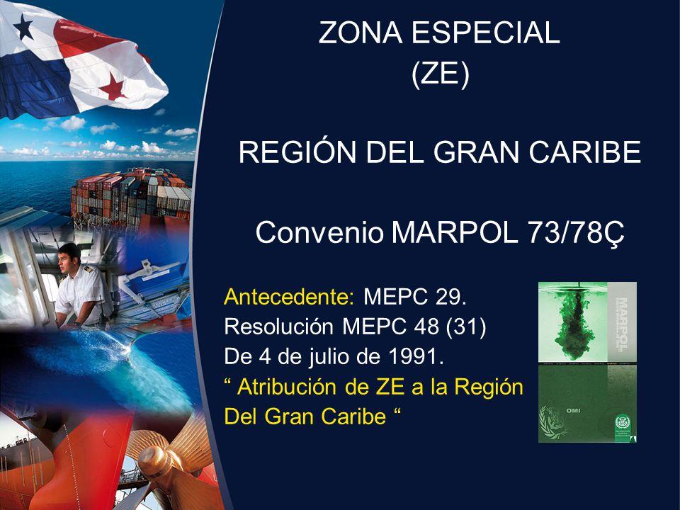 ZONA ESPECIAL (ZE) REGIÓN DEL GRAN CARIBE Convenio MARPOL 73/78Ç