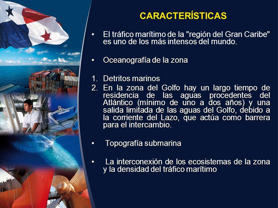 CARACTERÍSTICAS El tráfico marítimo de la región del Gran Caribe es uno de los más intensos del mundo.