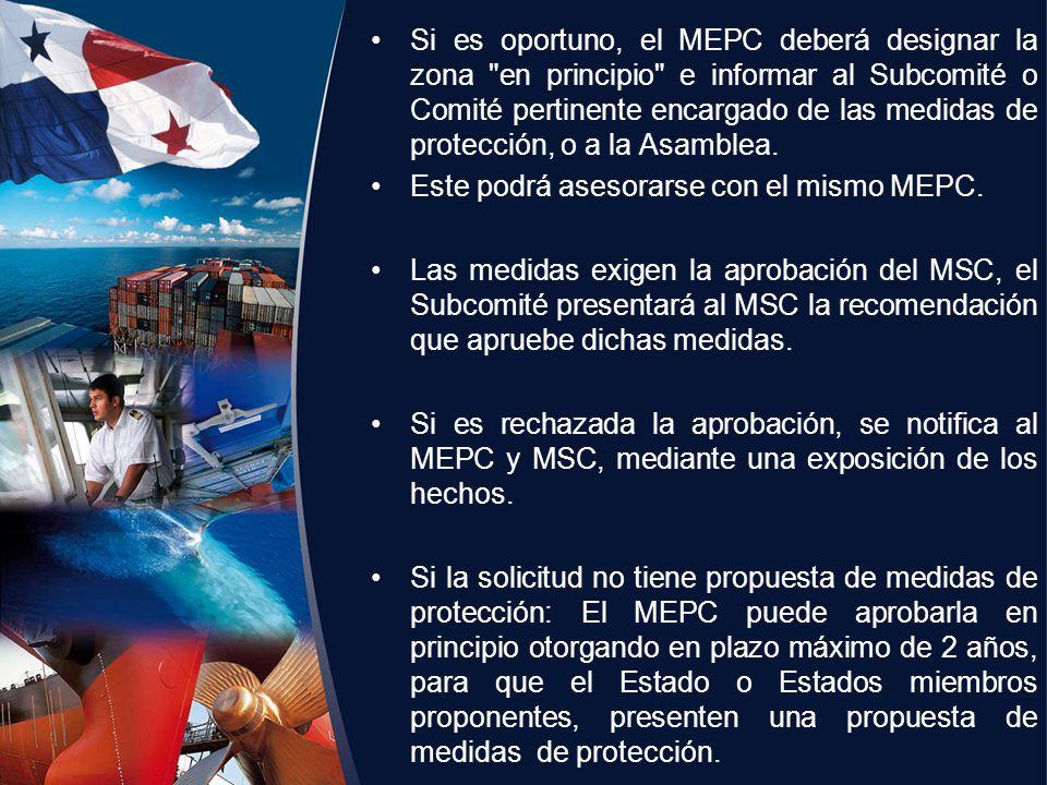 Si es oportuno, el MEPC deberá designar la zona en principio e informar al Subcomité o Comité pertinente encargado de las medidas de protección, o a la Asamblea.