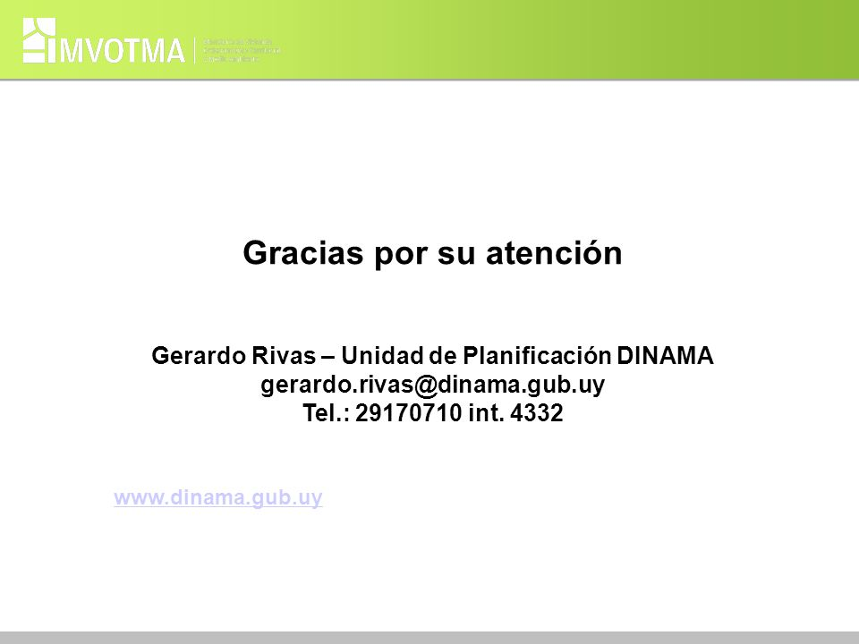 Gracias por su atención Gerardo Rivas – Unidad de Planificación DINAMA