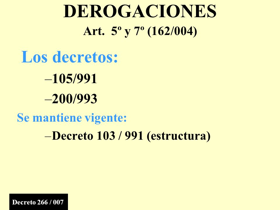 DEROGACIONES Los decretos: 105/991 200/993 Art. 5º y 7º (162/004)