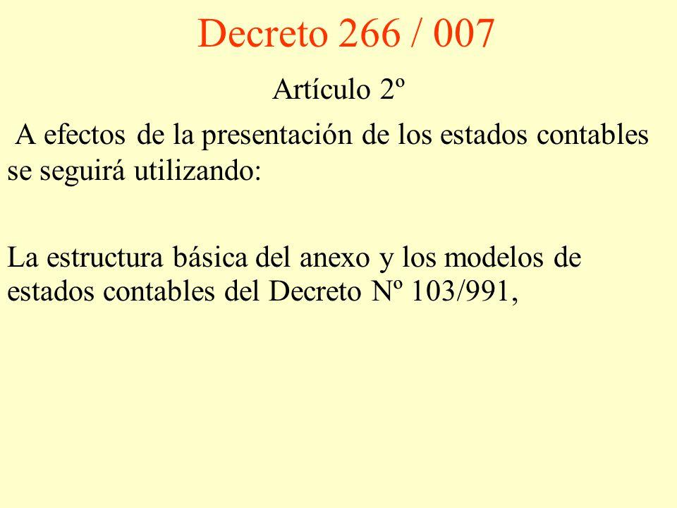 Decreto 266 / 007 Artículo 2º. A efectos de la presentación de los estados contables se seguirá utilizando: