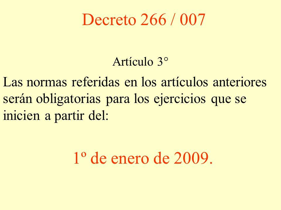 Decreto 266 / 007 Artículo 3° Las normas referidas en los artículos anteriores serán obligatorias para los ejercicios que se inicien a partir del:
