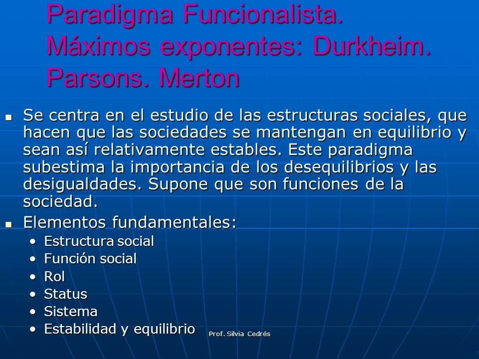Paradigma Funcionalista. Máximos exponentes: Durkheim. Parsons. Merton