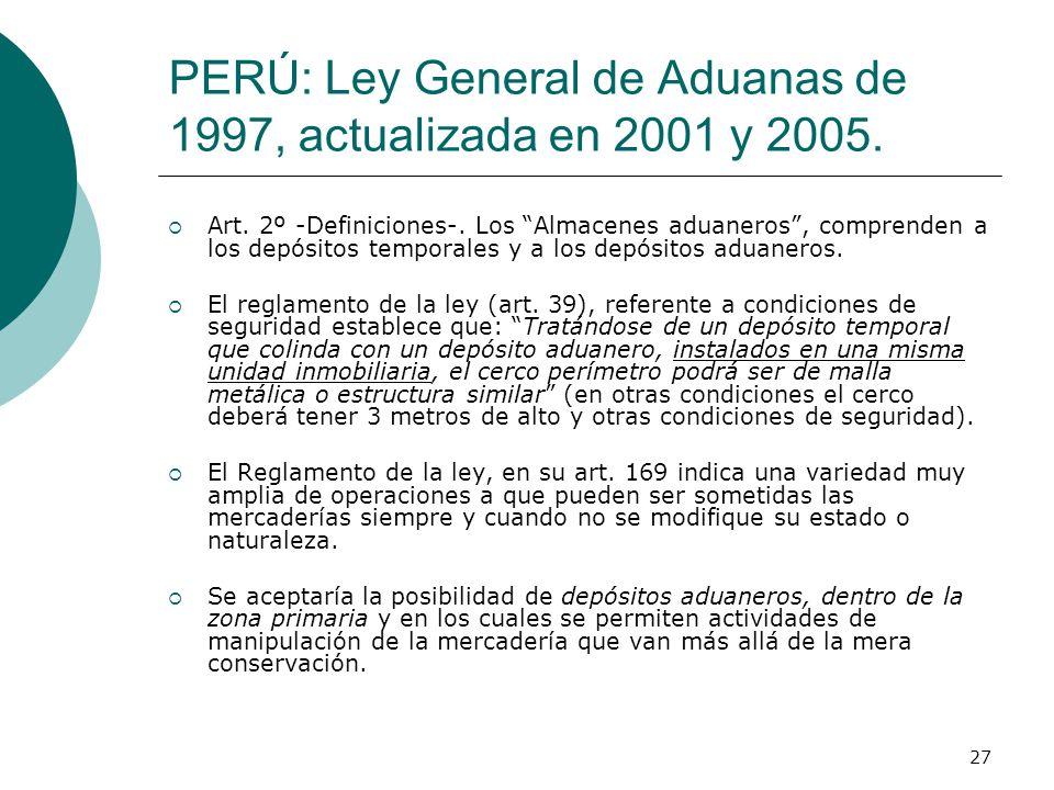 PERÚ: Ley General de Aduanas de 1997, actualizada en 2001 y 2005.