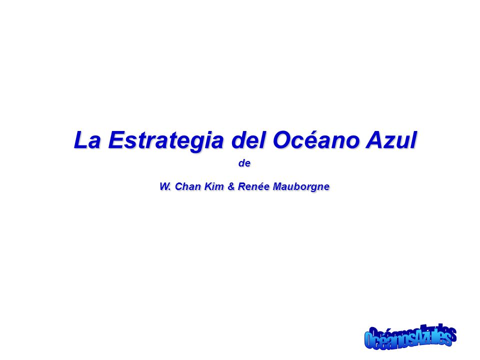 La Estrategia del Océano Azul W. Chan Kim & Renée Mauborgne