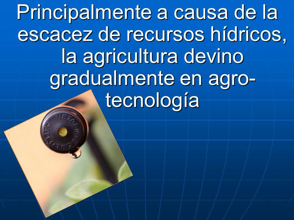 Principalmente a causa de la escacez de recursos hídricos, la agricultura devino gradualmente en agro-tecnología