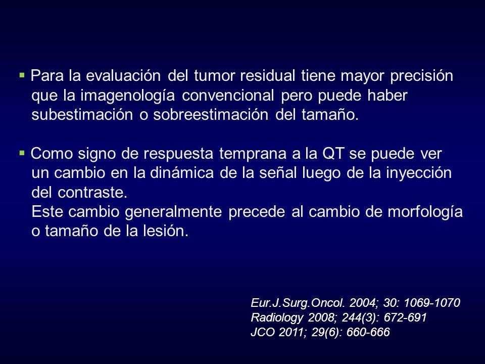 Para la evaluación del tumor residual tiene mayor precisión