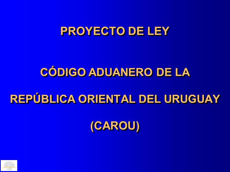 PROYECTO DE LEY CÓDIGO ADUANERO DE LA REPÚBLICA ORIENTAL DEL URUGUAY (CAROU)