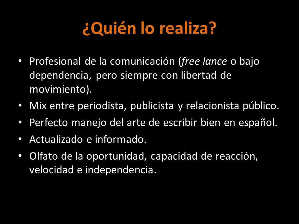 ¿Quién lo realiza Profesional de la comunicación (free lance o bajo dependencia, pero siempre con libertad de movimiento).