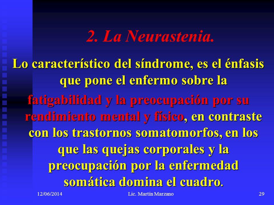 2. La Neurastenia. Lo característico del síndrome, es el énfasis que pone el enfermo sobre la.