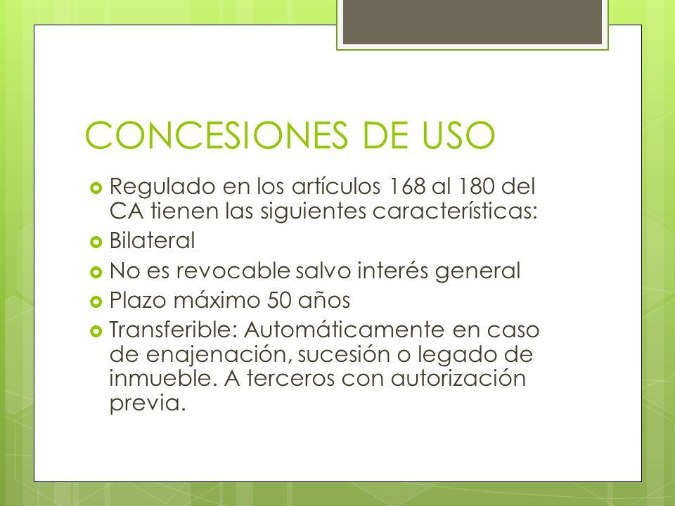 CONCESIONES DE USO Regulado en los artículos 168 al 180 del CA tienen las siguientes características: