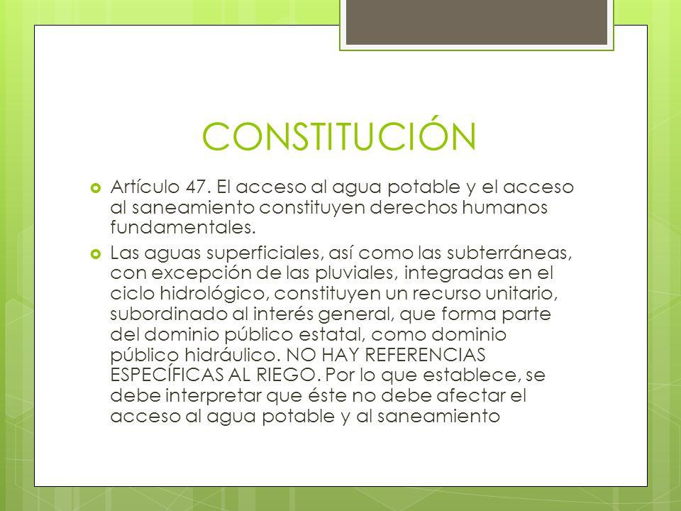 CONSTITUCIÓN Artículo 47. El acceso al agua potable y el acceso al saneamiento constituyen derechos humanos fundamentales.