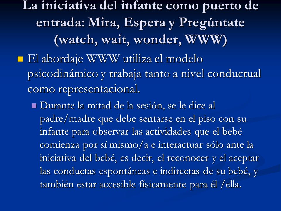 La iniciativa del infante como puerto de entrada: Mira, Espera y Pregúntate (watch, wait, wonder, WWW)