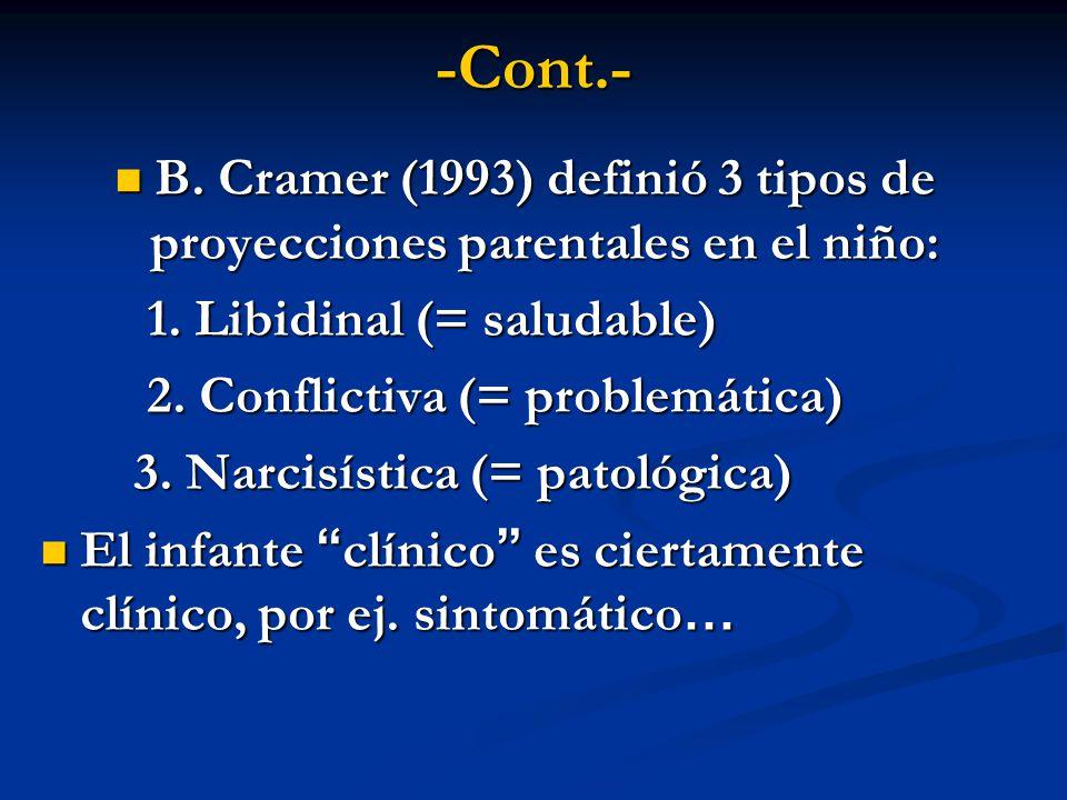 -Cont.- B. Cramer (1993) definió 3 tipos de proyecciones parentales en el niño: 1. Libidinal (= saludable)